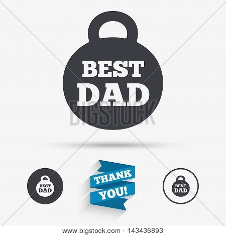 Best dad sign icon. Award weight symbol. Flat icons. Buttons with icons. Thank you ribbon. Vector