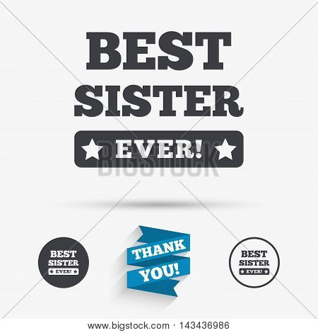 Best sister ever sign icon. Award symbol. Exclamation mark. Flat icons. Buttons with icons. Thank you ribbon. Vector