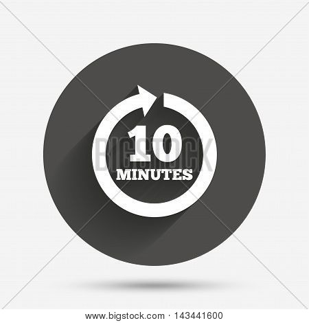 Every 10 minutes sign icon. Full rotation arrow symbol. Circle flat button with shadow. Vector