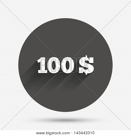 100 Dollars sign icon. USD currency symbol. Money label. Circle flat button with shadow. Vector