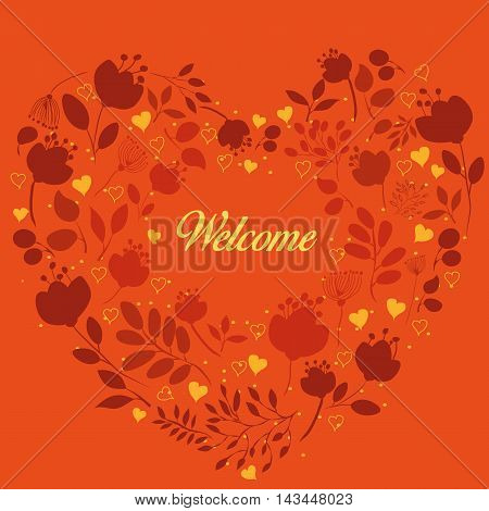 Orange floral heart with text Welcome. Red and orange silhouettes of graceful flowers and plants. Yellow small hearts. Round place in the center for custom text. Vintage greeting card