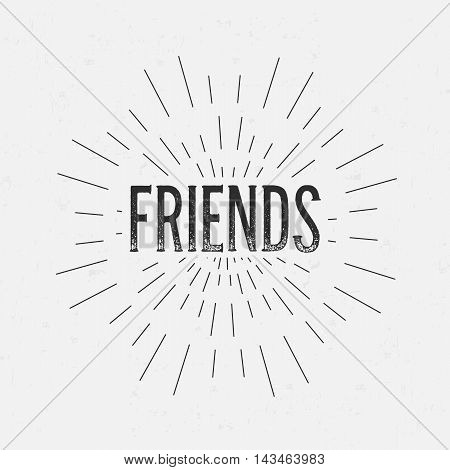 Abstract creative vector design layout with text - friends. Vintage concept background, art template, retro elements, logo, labels, layout, badge, old banner, card. Hand made typography word