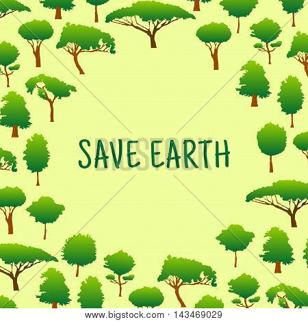 Ecological background with text Save Earth, encircled by green trees. Saving nature and earth day concept or t-shirt print design