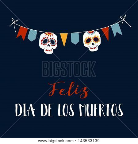 Feliz Dia de los Muertos greeting card invitation. Mexican Day of the Dead. String decoration with party flags ornametal sugar sculls. Hand drawn vector illustration background.