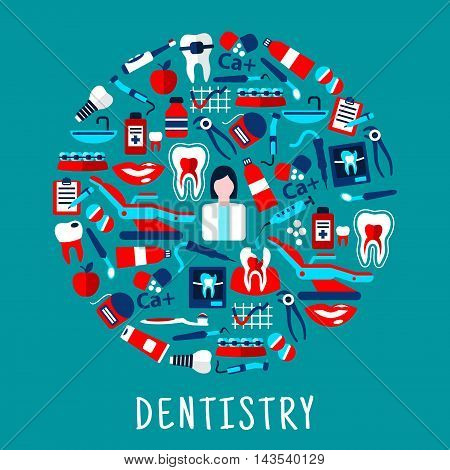 Dentistry and dental care round symbol with flat icons of dentist with instruments and equipments, teeth, toothbrushes, toothpastes, pills, syringes, vitamins, floss, braces, implants and x-ray scans