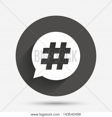 Hashtag speech bubble sign icon. Social media symbol. Circle flat button with shadow. Vector