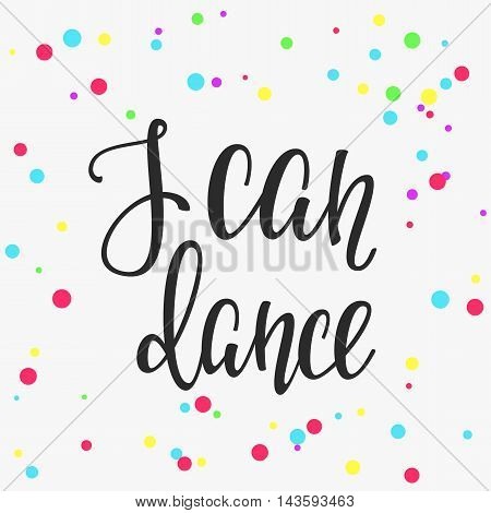I can Dance quote lettering. Dance studio calligraphy inspiration graphic design typography element. Hand written calligraphy postcard. Cute simple vector lettering. Hand written Party sign