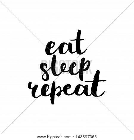Eat, Sleep, Repeat. Brush Lettering.
