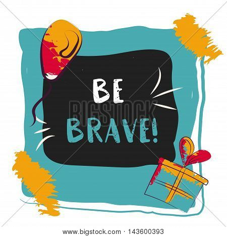 Be brave card. Hand drawn inspirational quote in photo frame with festive flags