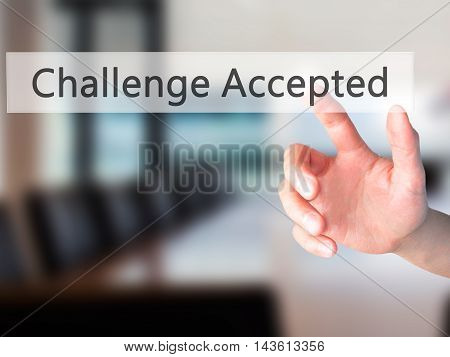 Challenge Accepted - Hand Pressing A Button On Blurred Background Concept On Visual Screen.