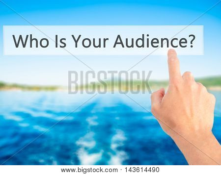 Who Is Your Audience? - Hand Pressing A Button On Blurred Background Concept On Visual Screen.