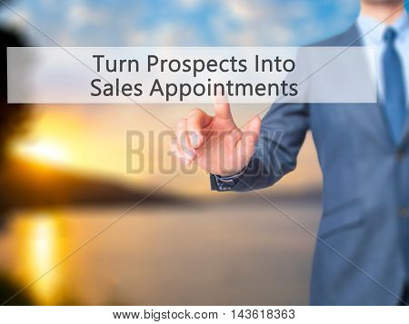 Turn Prospects Into Sales Appointments - Businessman Hand Pressing Button On Touch Screen Interface.