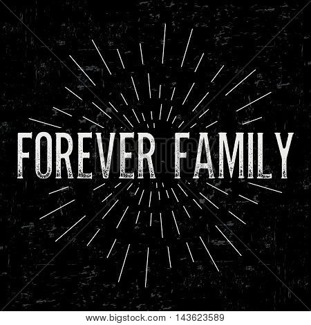 Abstract creative vector design layout with text - family forever. Vintage concept background, art template, retro elements, logo, labels, layout, badge, old banner, card. Hand made typography word.