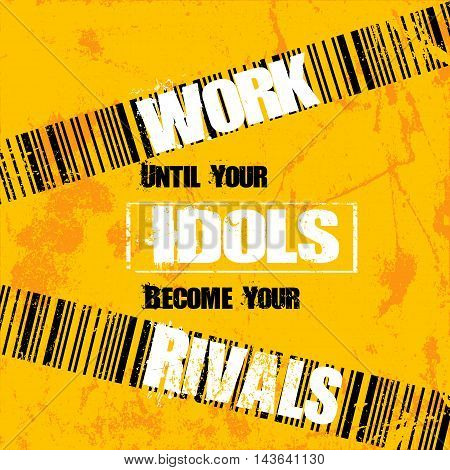 Work until your idols become your rivals. Inspiring creative motivation quote. Vector typography banner design concept