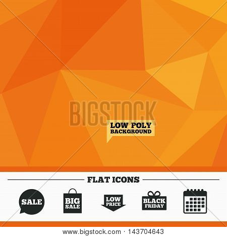 Triangular low poly orange background. Sale speech bubble icon. Black friday gift box symbol. Big sale shopping bag. Low price arrow sign. Calendar flat icon. Vector