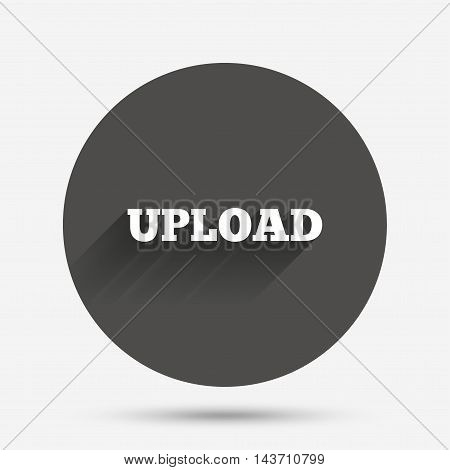 Upload sign icon. Load symbol. Circle flat button with shadow. Vector
