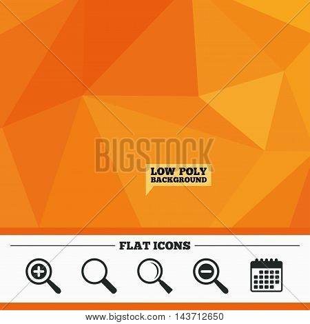 Triangular low poly orange background. Magnifier glass icons. Plus and minus zoom tool symbols. Search information signs. Calendar flat icon. Vector