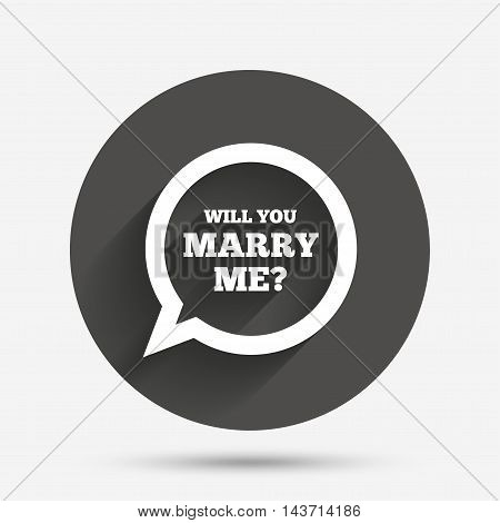 Will you marry me speech bubble sign icon. Engagement symbol. Circle flat button with shadow. Vector