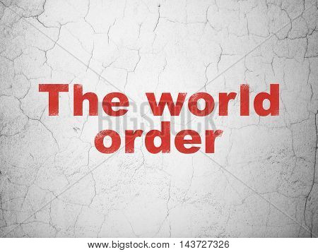 Politics concept: Red The World Order on textured concrete wall background