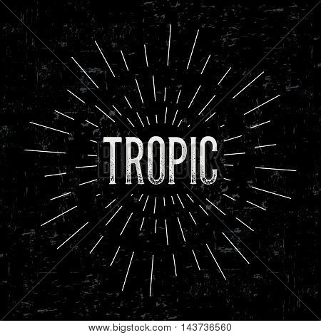 Abstract creative vector design layout with text - tropic. Vintage concept background, art template, retro elements, logo, labels, layout, badge, old banner, card. Hand made typography word.