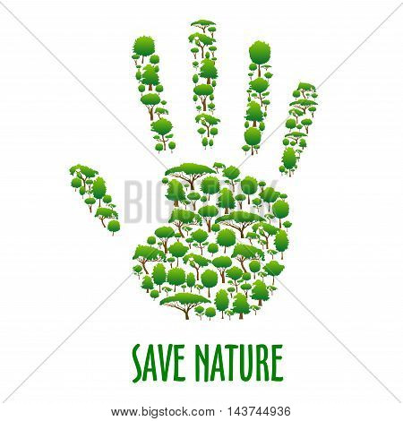 Save Nature. Green environment protection poster. Green eco hand symbol made of trees. Stop pollution and forest felling ecology placard