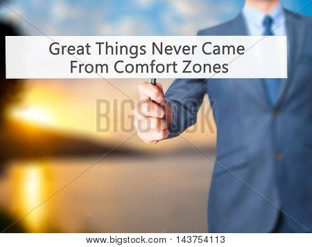 Great Things Never Came From Comfort Zones - Business Man Showing Sign