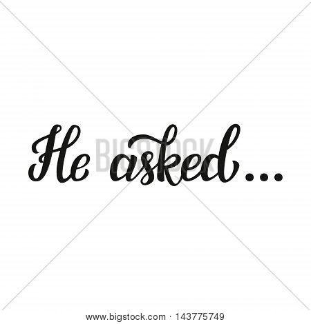 He Asked. Wedding Lettering Typography