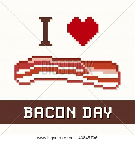 Bacon Day, I Love Bacon! Popular tasty holiday celebrated in the United States and around the world. Everything tastes better with bacon!