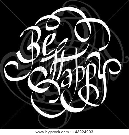 BE HAPPY hand lettering handmade calligraphy on black background vector