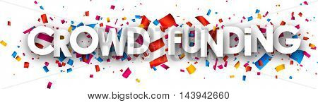 White crowd funding paper banner with color confetti. Vector illustration.