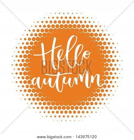 Hello autumn hand written inscription on orange round halftone background
