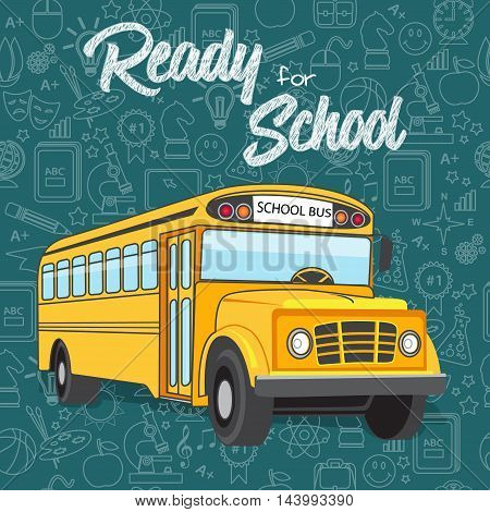 Ready for School new school year welcoming message & Yellow School bus. Stationery supplies sale banner with chalkboard background & line icons school education seamless pattern. Layered, editable