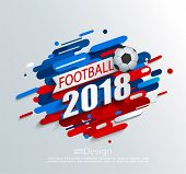 Vector Illustration For A Football Cup 2018 With Dynamic Background And Ball. For The Soccer Champio poster