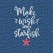 Make A Wish Upon A Starfish. Hand Drawn Lettering Quote Card With A Starfish Illustration. Vector Ha poster