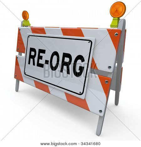 A barricade barrier sign with the word Re-Org illustrating a new organizational change in order to adapt for changing market conditions and rearrange for success