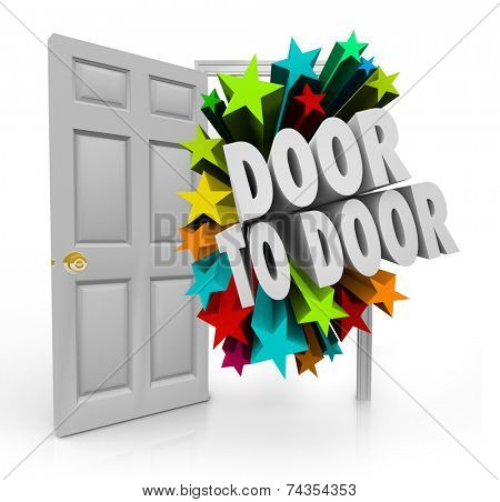 Door to Door 3d words bursting through an open doorway to illustrate sales techniques in soliciting for new prospects, clients and customers
