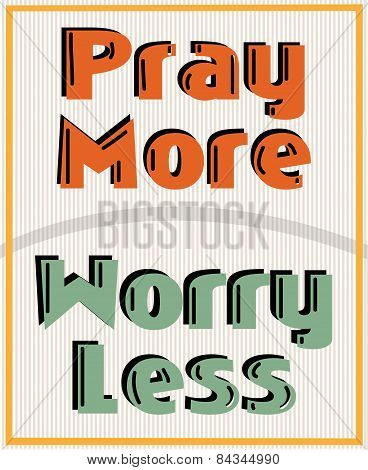 Pray More , Worry Less