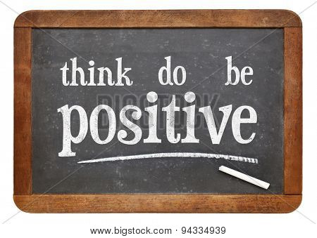 think, do, be positive - motivational concept on a vintage slate blackboard