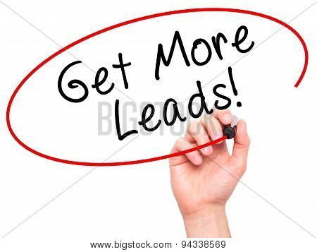 Man Hand writing Get More Leads black marker on visual screen.