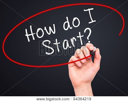 Man Hand writing How do I Start? with black marker on visual screen.