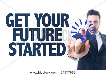 Business man pointing the text: Get Your Future Started