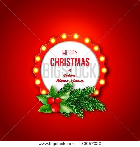 Christmas retro frame with realistic glowing lights fir branches and holly. Red color background. Merry Christmas and happy new year text. Vector illustration.