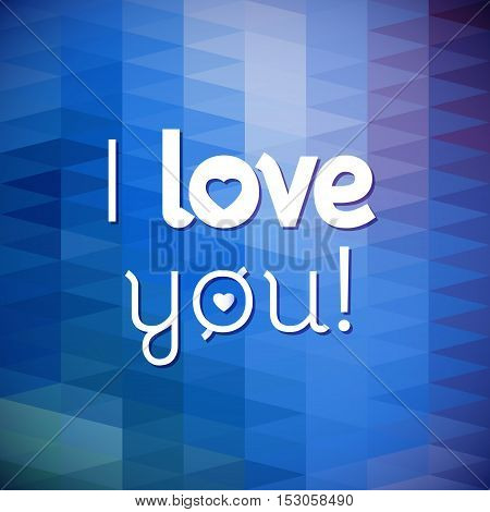 Typographical blue Background. abstract geometric pattern. I love you