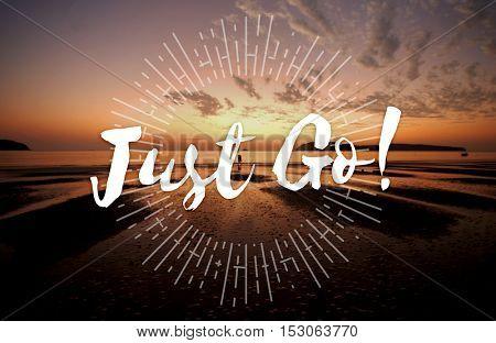Just Go Journey Explore Trip Destination Traveling Adventure Concept