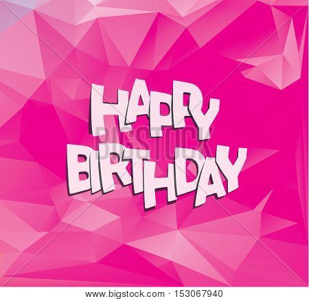 happy birthday text over bright pink low polygonal background vector illustration