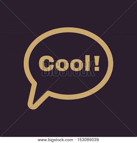The speech bubble with the word cool icon. Internet and  chat, online symbol. Flat Vector illustration