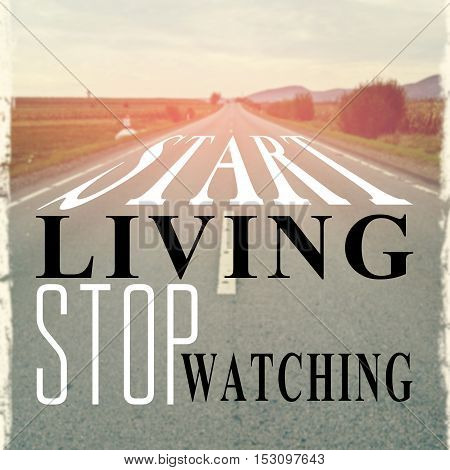 Start Living, Stop Watching Phrase Or Quote