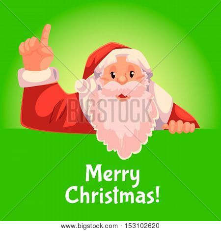 Cartoon style Santa Claus pointing up, Christmas vector greeting card, green background, text at botttom. Half length portrait of Santa holding a sign and pointing up, Christmas greeting card template
