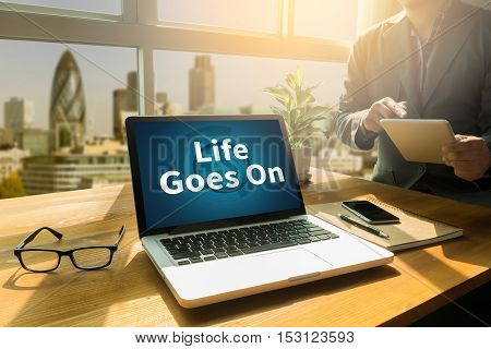 Life Goes On, Life Goes, Good Positive Good Life