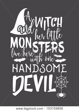 Halloween inscription A witch and her little monsters live here with one handsome devil. Vector illustration